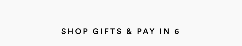 Shop gifts & pay in 6